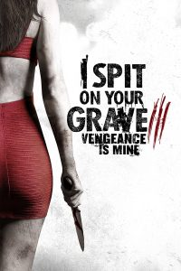I Spit on Your Grave III : Vengeance is Mine