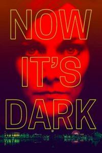 Now It's Dark