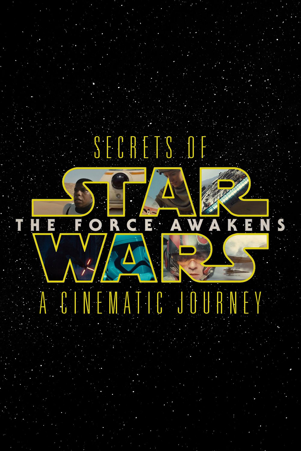 Secrets Of The Force Awakens – A Cinematic Journey